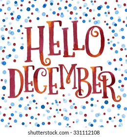 Hello December painted with bright red and orange watercolor in colorful watercolor dots background. Nice welcome winter  greeting card or invitation template. Real watercolor painting.