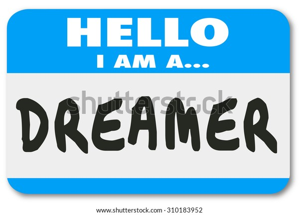 Hello I am a Dreamer words on a nametag or sticker to illustrate a person who is a creative, imaginative, big thinking problem solver with great ideas