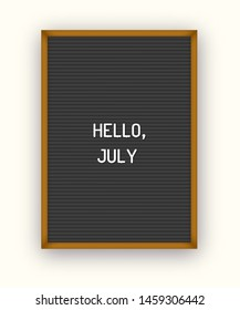 Hello July motivation quote on black letterboard white plastic letters. Bright template poster, card, banner 80x, 90x