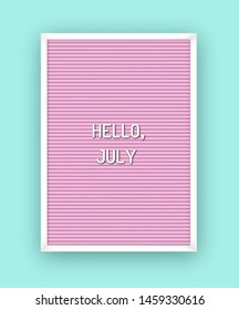 Hello July motivation quote on pink letterboard white plastic letters. Bright template poster, card, banner 80x, 90x