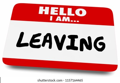 Hello I am Leaving Quitting Retiring Name Tag 3d Illustration