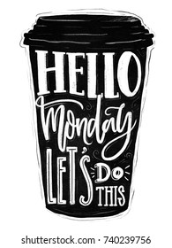 Hello monday, lets do this. Inspirational saying on coffee cup silhouette. Chalk lettering on black mug. Office motivation quote