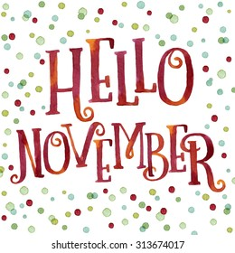 Hello November painted with bright red and orange watercolor in colorful watercolor dots background. Nice welcome autumn greeting card or invitation template. Real watercolor painting.