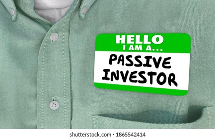 Hello I Am a Passive Investor Nametag Financial Strategy Plan 3d Illustration
