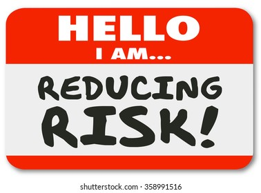 Hello I am Reducing Risk words written on a red name tag sticker to illustrate you engaged in danger mitigation or reduction