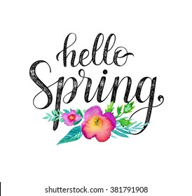 Hello Spring. Hand drawn phrase and watercolor flowers.