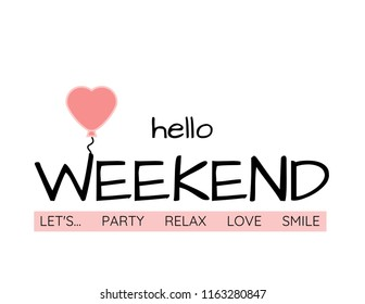 """Hello weekend"" lettering on the white background. ""Let's party, relax, love, smile"" text with red, heart-shaped balloon"