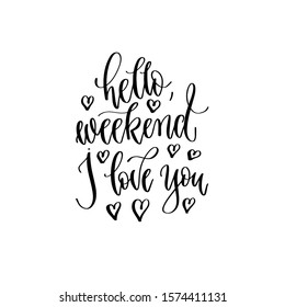 hello weekend I love you - hand lettering inscription text, motivation and inspiration positive quote, calligraphy raster version illustration