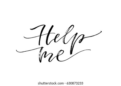 Help me. Handwritten text. Modern calligraphy. Inspirational quote. Isolated on white