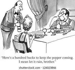 """""""Here's a hundred bucks to keep the pepper coming. I mean let it rain, brother."""""""