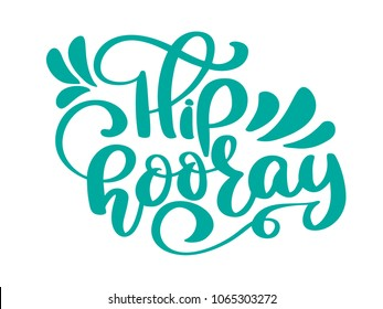 Hip hooray  text greeting and birthday card. A phrase for celebrations and congratulations.  isolated illustration brush calligraphy, hand lettering