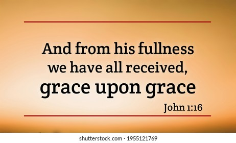 And from his fullness we have all received grace upon grace bible verse with light abstract background