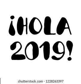 Hola 2019! - Modern calligraphy, lettering. (Hola is Hello in Spanish)
