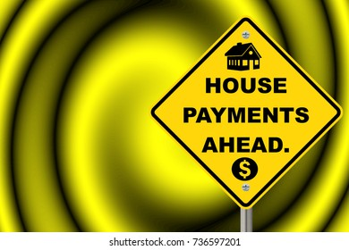 House payments ahead, yellow road sign.
