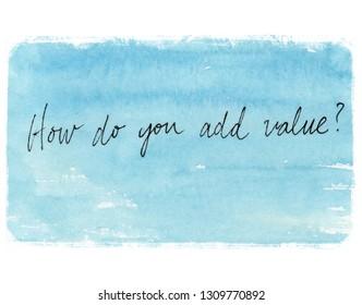 how do you add value