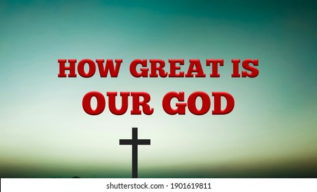 How great is our god bible verse with jesus cross symbol on colorful background and christian worship concept