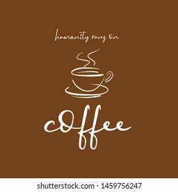 Humanity Runs on Coffee illustration with Cup of Coffee design for t shirt graphics, prints, posters, stickers and other uses
