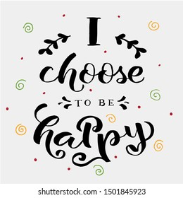 """""""I choose to be happy""""lettering text. Illustration for card, planner, notebook, sketchbook, cover, diary, affirmations.Decorative elements and handdrawn leaves. Textured background."""