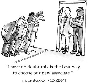 """""""I have no doubt this is the best way to choose our new associate."""""""