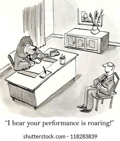 """I hear your performance is roaring."""