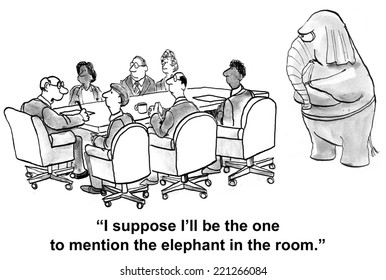 """I suppose I'll be the one to mention the elephant in the room."""