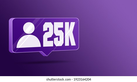 Icon 25k followers in social networks, glass speech bubble icon 3d. Social media notifications subscribers.3D rendering