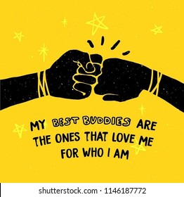 """Illustration of friendship day. Two fists bumping in each other representative of frienship with yellow background. quote """" my best buddies are the ones that love ne for what I am """"."""
