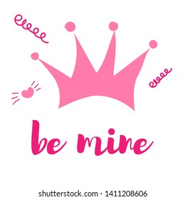 illustration. Hand drawn pink crown on a white background. With the text be mine