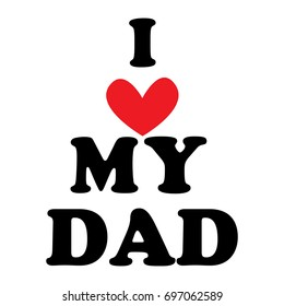 Illustration with the inscription I love my dad for the Father's Day holiday. Illustration with phrase can be used to design of greeting cards and sites, printing on T-shirts, cups, etc.