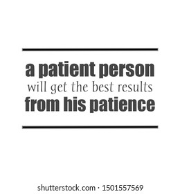 """Illustration of inspirational quotes about patience. Quotations that are written, """"A patient person will get the best results from his patience."""""""
