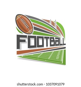 Illustration of logo for american football stadium, green grassy field with yard line and brown leather american football ball, pigskin with lacing flying in goal gate, on white background.