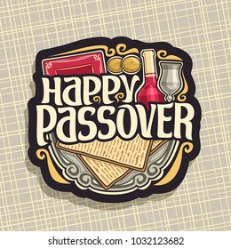 Illustration of logo for Passover holiday, decorative handwritten font for text happy passover, sign with religious book torah, flatbread matzah, bottle of red wine and vintage cup on antique plate.