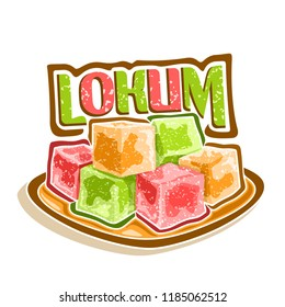Illustration of Lokum, poster with pile of colorful turkish delight powdered sugar on square dish, original typeface title text lokum, traditional oriental arabic dessert for Ramadan holiday.