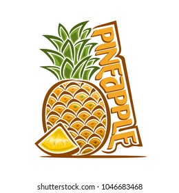 Illustration of Pineapple, label with one whole and sliced piece of fruit for package of fresh juice or dessert, price tag with original font for word pineapple, poster for vegan grocery store.