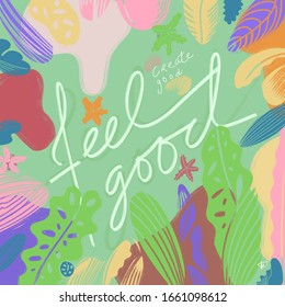 Illustration of the sentence ''feel good. Create good'' within a vegetal environment
