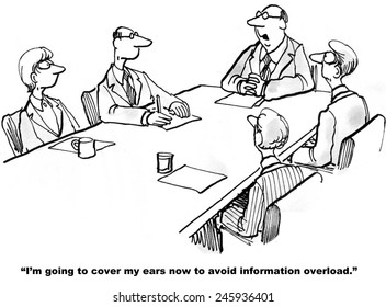 """I'm going to cover my ears now to avoid information overload."""