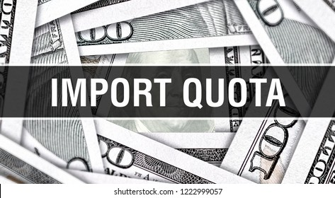 Import Quota Closeup Concept. American Dollars Cash Money,3D rendering. Import Quota at Dollar Banknote. Financial USA money banknote Commercial money investment profit concept
