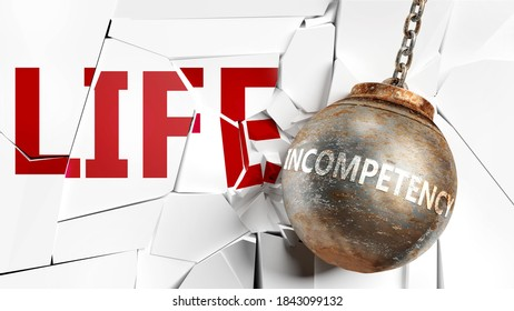 Incompetency and life - pictured as a word Incompetency and a wreck ball to symbolize that Incompetency can have bad effect and can destroy life, 3d illustration