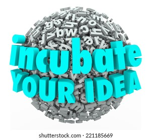Incubate Your Idea words in 3d letters to illustrate business model brainstorming and exploration