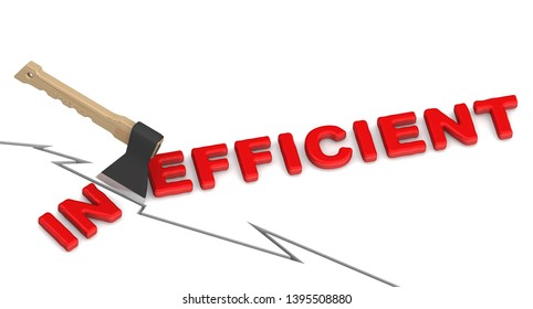 Inefficient is becoming efficient. The concept of changing the conclusion. The ax cuts off word INEFFICIENT to word EFFICIENT. 3D Illustration. Isolated