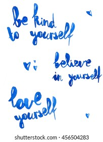 Inspiration blue handwritten watercolor lettering: Be kind to yourself, Believe in yourself, Love yourself. Three phrases for inspiration to self love.