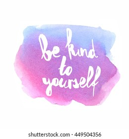 Inspiration colorful handwritten lettering, blue and violet watercolor background: Be kind to yourself.