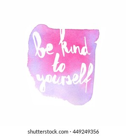 Inspiration colorful handwritten lettering, pink watercolor background: Be kind to yourself.