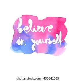 Inspiration colorful handwritten lettering, pink and blue watercolor background: Believe in yourself.