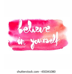 Inspiration colorful handwritten lettering, pink watercolor background: Believe in yourself.