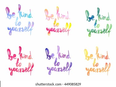 Inspiration colorful handwritten watercolor lettering: Be kind to yourself. Six different colors with gradients.