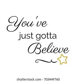 Inspiration Quote:  You've just gotta believe in typography with star