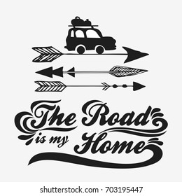 Inspiration Typography for t-shirt print. The road is my home. Poster with hand drawn arrows and car. Travel, adventure life style.