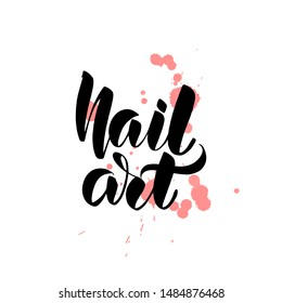 Inspirational handwritten brush lettering Nail art. calligraphy illustration isolated on white background. Typography for banners, badges, postcard, t-shirt, prints.