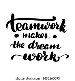 Inspirational handwritten brush lettering teamwork makes the dream work. illustration isolated on white background.